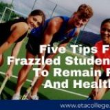 Five Tips For Frazzled Students To Remain Fit And Healthy